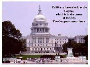 I'd like to have a look at the Capitol, which is in the center of the city. T