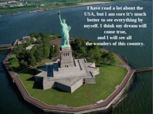I have read a lot about the USA, but I am sure it's much better to see everyt