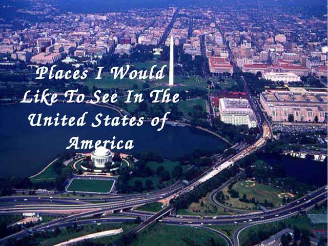 Places I Would Like To See In The United States of America