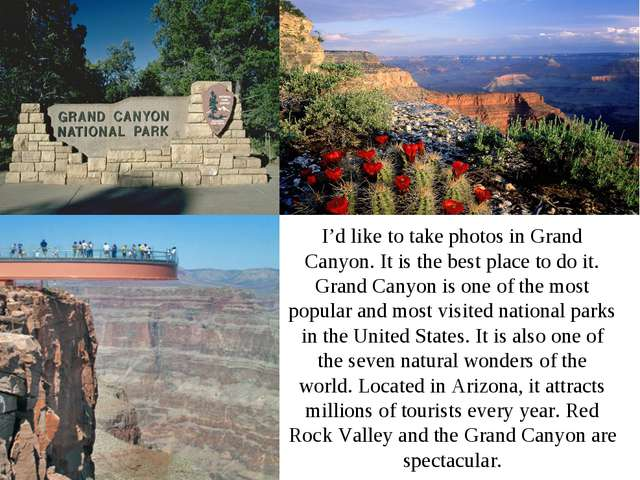 I'd like to take photos in Grand Canyon. It is the best place to do it. Grand...