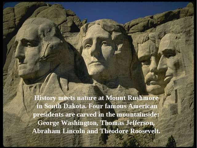 History meets nature at Mount Rushmore in South Dakota. Four famous American...
