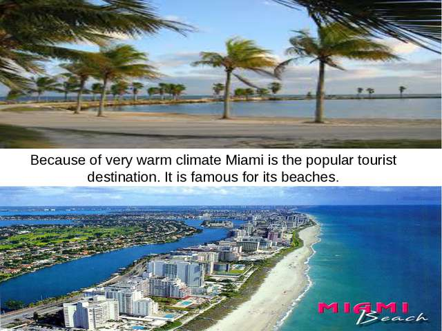 Because of very warm climate Miami is the popular tourist destination. It is...