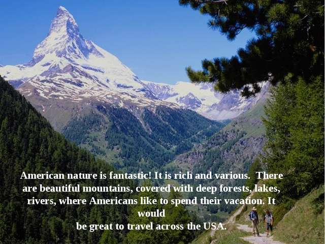 American nature is fantastic! It is rich and various. There are beautiful mou...