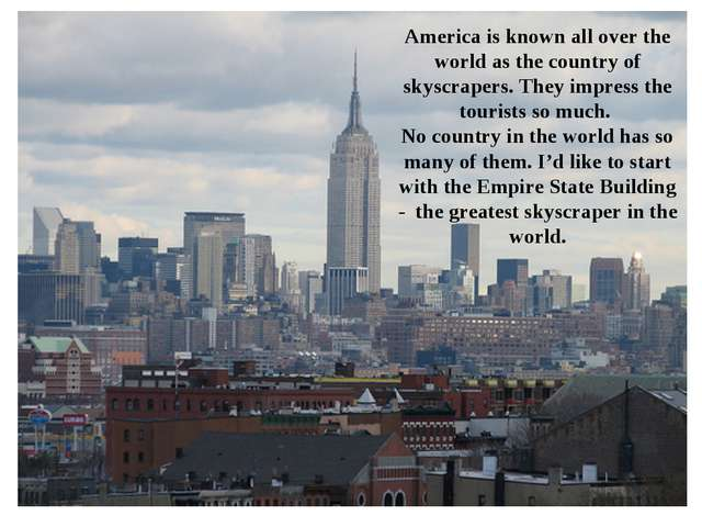 America is known all over the world as the country of skyscrapers. They impre...