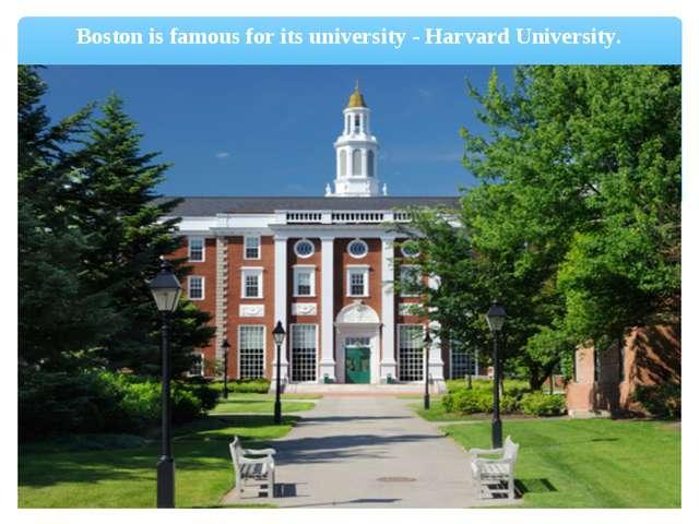 Boston is famous for its university - Harvard University.