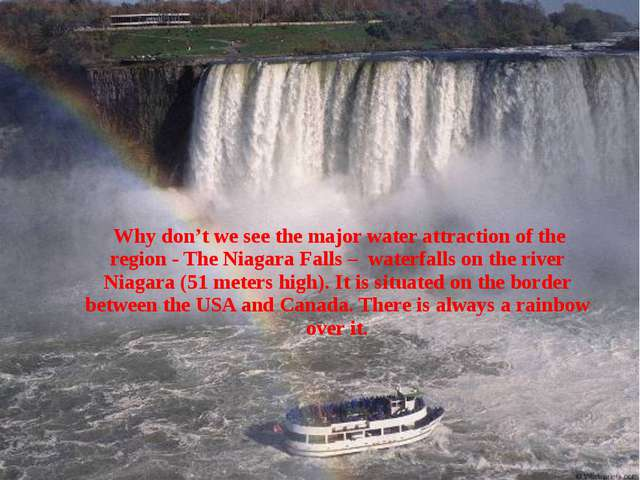 Why don't we see the major water attraction of the region - The Niagara Fall...