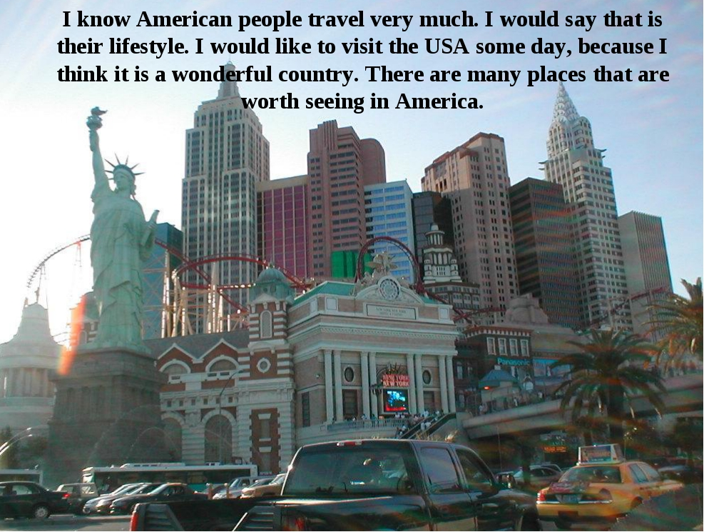 I know American people travel very much. I would say that is their lifestyle....