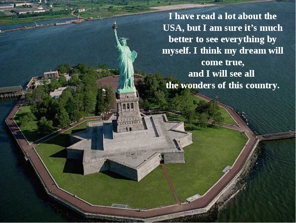 I have read a lot about the USA, but I am sure it's much better to see everyt...