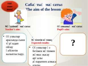 Сабақтың мақсаты: The aim of the lesson: Мұғалімнің мақсаты: Teacher's aim: О