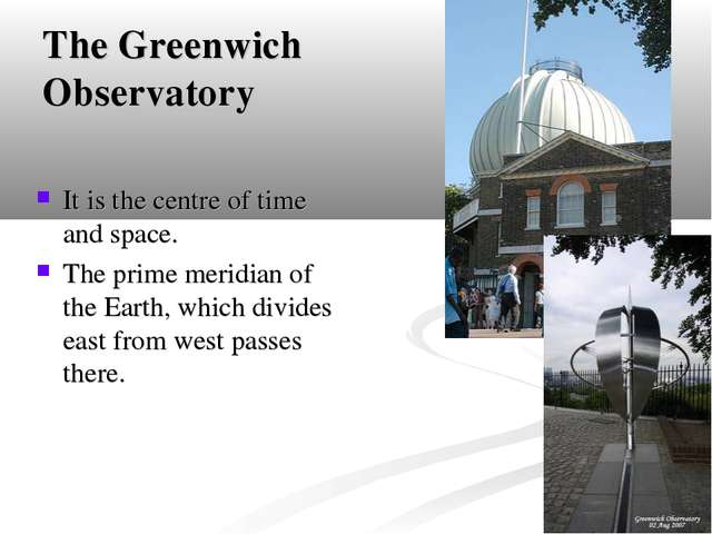 The Greenwich Observatory It is the centre of time and space. The prime merid...