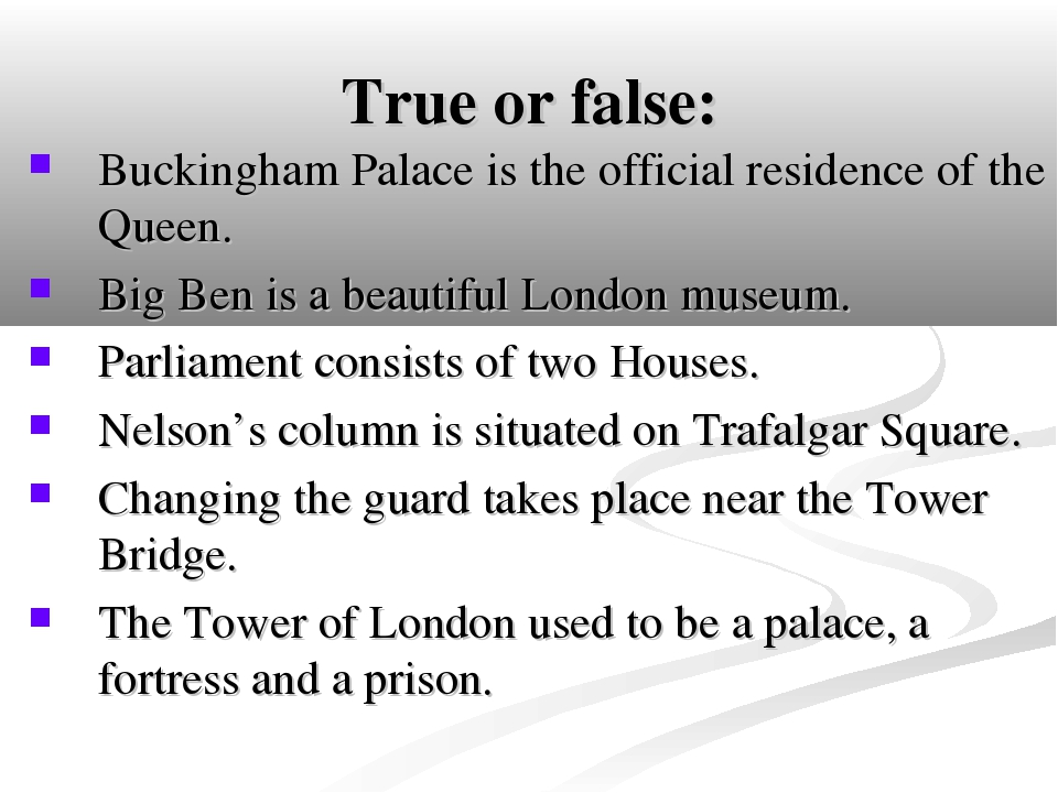 True or false: Buckingham Palace is the official residence of the Queen. Big...