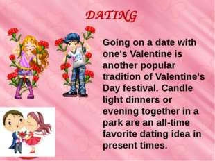Going on a date with one's Valentine is another popular tradition of Valentin