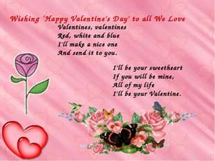 Wishing 'Happy Valentine's Day' to all We Love I'll be your sweetheart If you