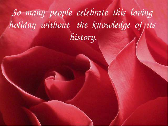 So many people celebrate this loving holiday without the knowledge of its his...