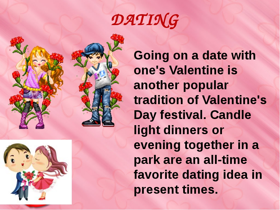 Going on a date with one's Valentine is another popular tradition of Valentin...