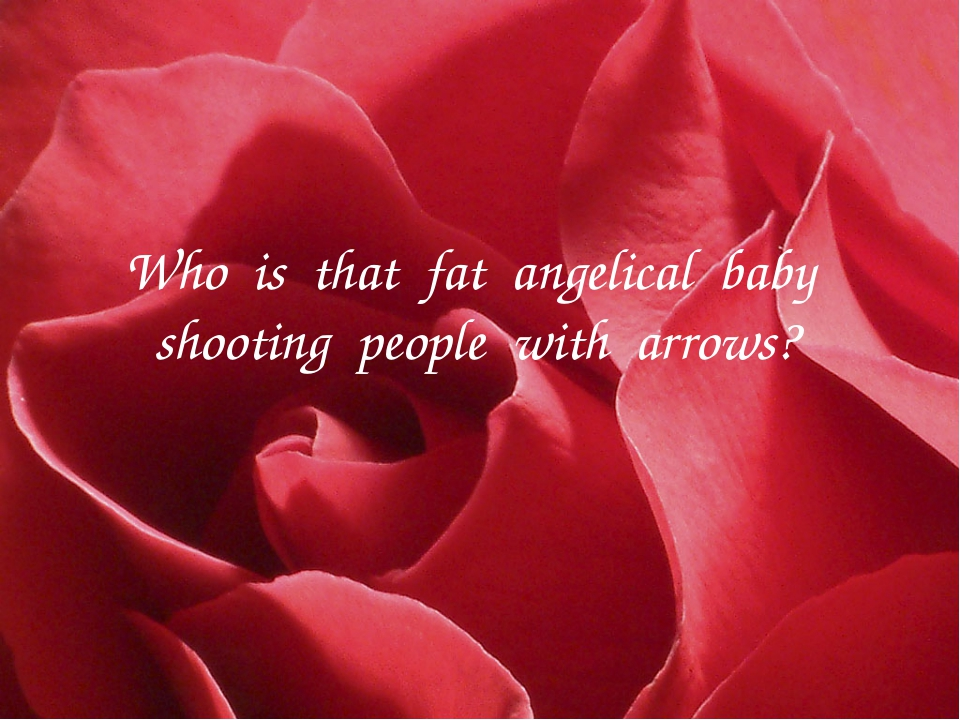 Who is that fat angelical baby shooting people with arrows?