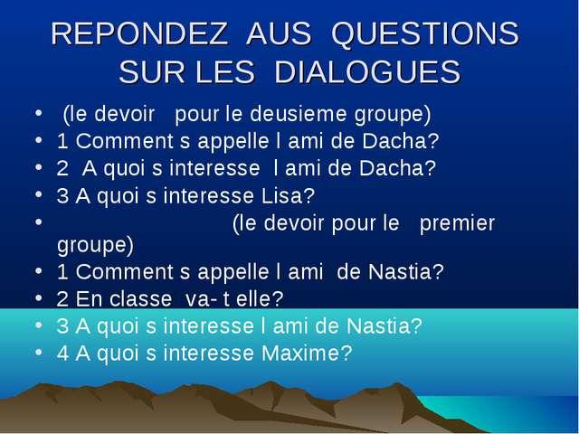REPONDEZ AUS QUESTIONS SUR LES DIALOGUES (le devoir pour le deusieme groupe)...