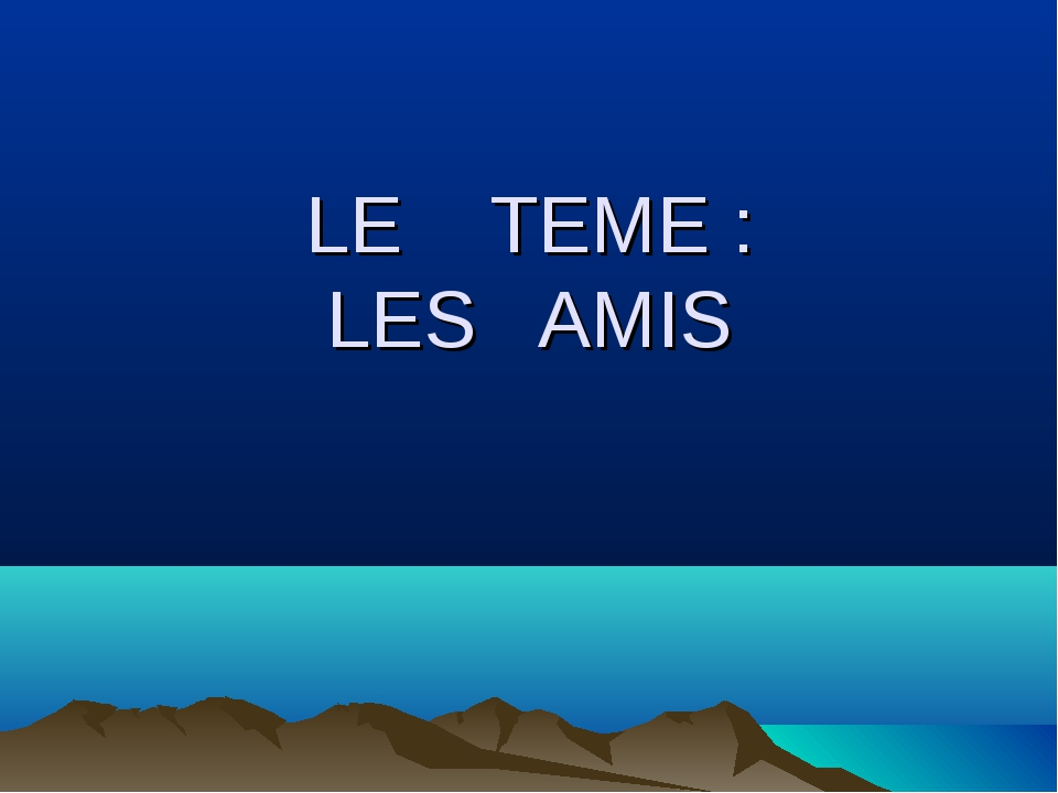 LE TEME : LES AMIS