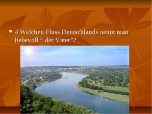 """4 Welchen Fluss Deutschlands nennt man liebevoll """" der Vater""""?"""