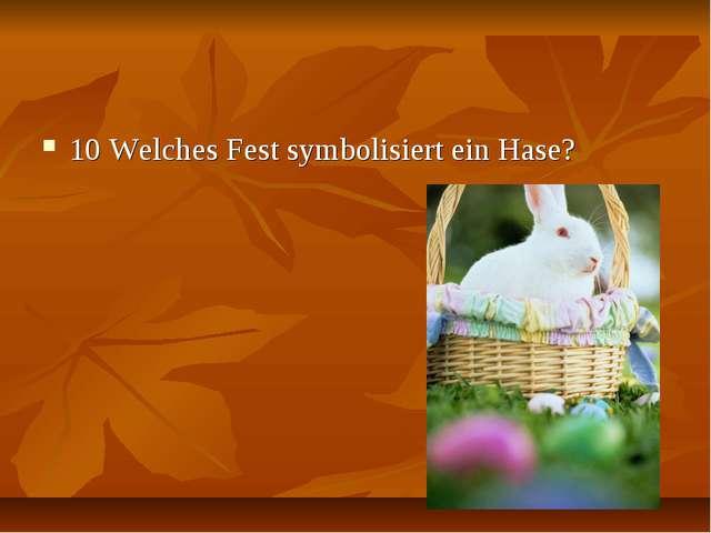 10 Welches Fest symbolisiert ein Hase?