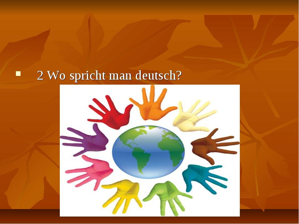 2 Wo spricht man deutsch?