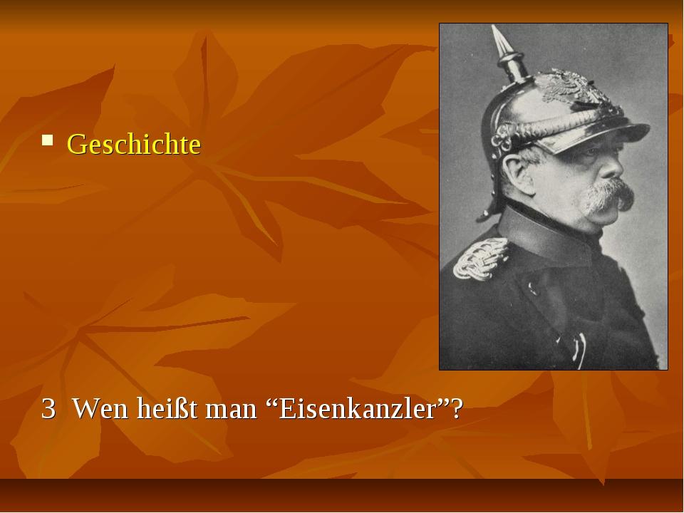 """Geschichte 3 Wen heißt man """"Eisenkanzler""""?"""