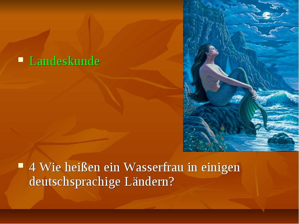 Landeskunde 4 Wie heißen ein Wasserfrau in einigen deutschsprachige Ländern?