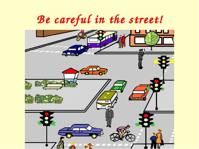 Be careful in the street!