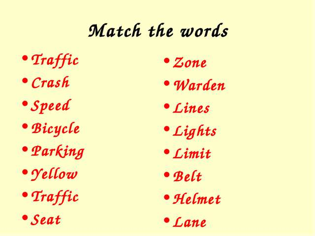 Match the words Traffic Crash Speed Bicycle Parking Yellow Traffic Seat Zone...