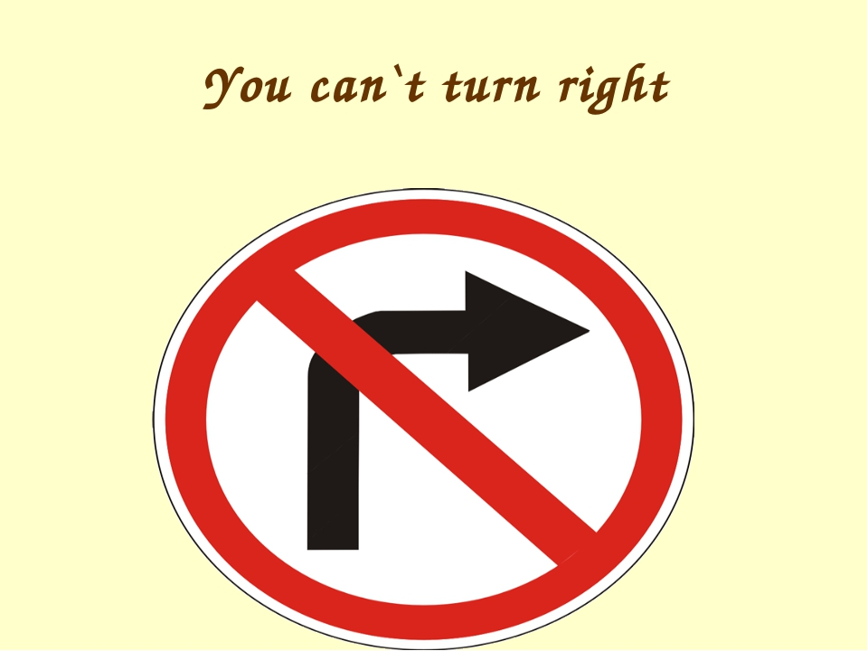 You can`t turn right