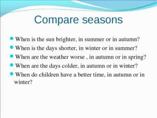 Compare seasons When is the sun brighter, in summer or in autumn? When is the