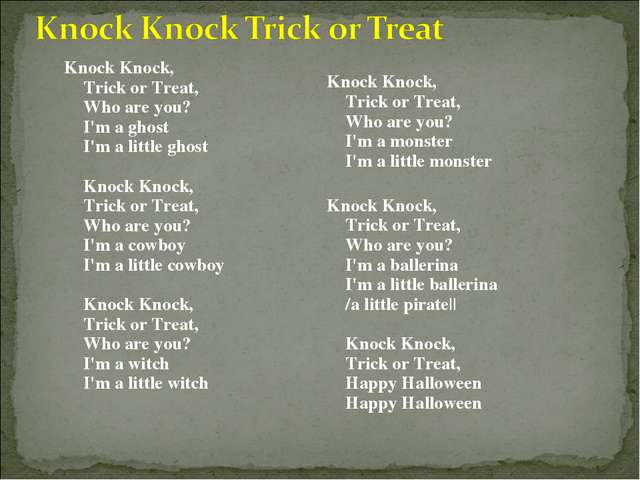 Knock Knock, Trick or Treat, Who are you? I'm a ghost I'm a little ghost Kno...