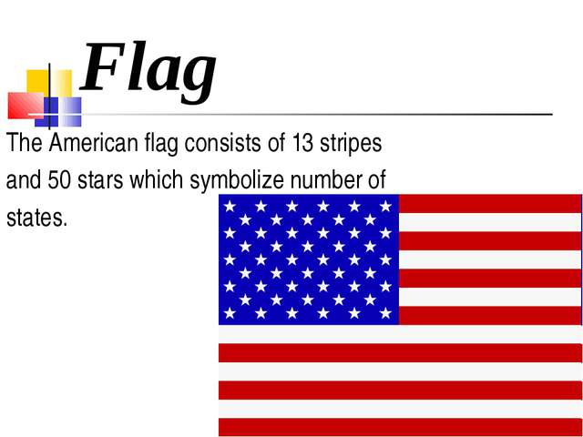 Flag The American flag consists of 13 stripes and 50 stars which symbolize nu...