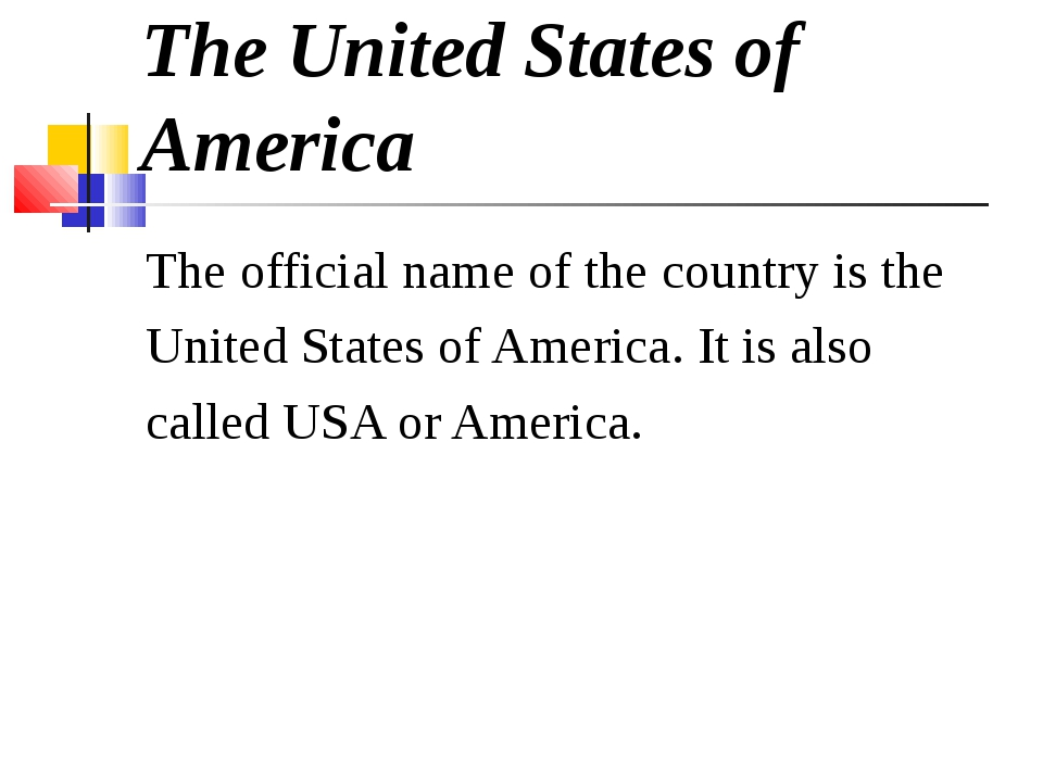 The United States of America The official name of the country is the United S...