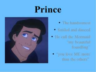 "Prince The handsomest Smiled and danced He call the Mermaid ""my beautiful fou"