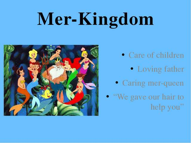 "Mer-Kingdom Care of children Loving father Caring mer-queen ""We gave our hair..."