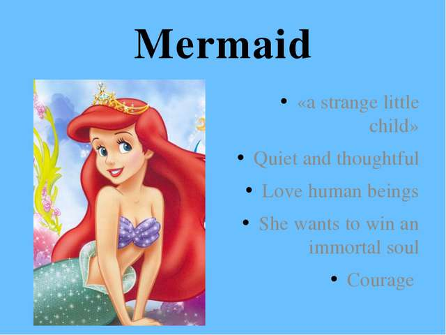 Mermaid «a strange little child» Quiet and thoughtful Love human beings She w...