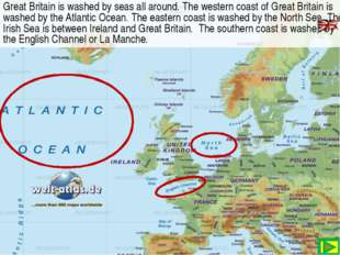 Great Britain is washed by seas all around. The western coast of Great Britai
