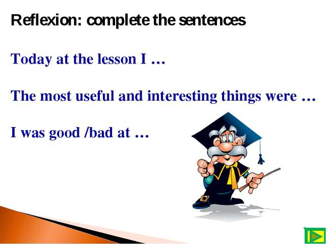 Reflexion: complete the sentences Today at the lesson I … The most useful and...