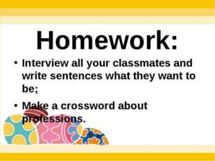Interview all your classmates and write sentences what they want to be; Make