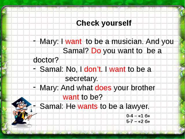 Check yourself Mary: I want to be a musician. And you Samal? Do you want to b...