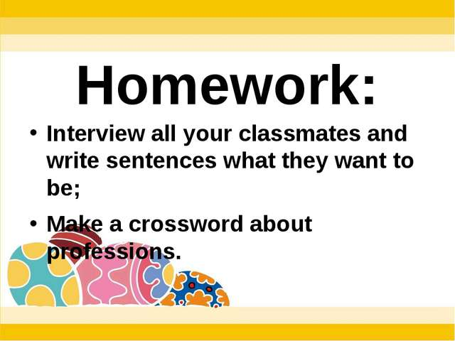 Interview all your classmates and write sentences what they want to be; Make...