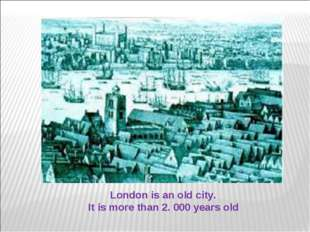 London is an old city. It is more than 2. 000 years old Образовательный порта
