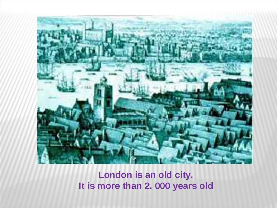 London is an old city. It is more than 2. 000 years old Образовательный порта...