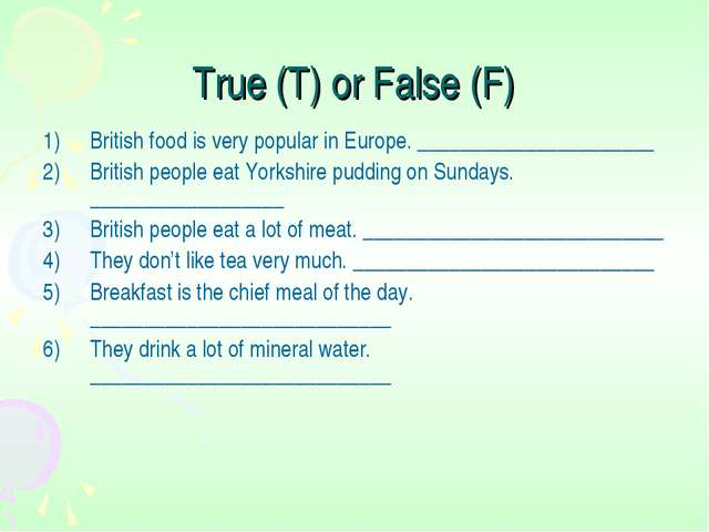True (T) or False (F) British food is very popular in Europe. _______________...