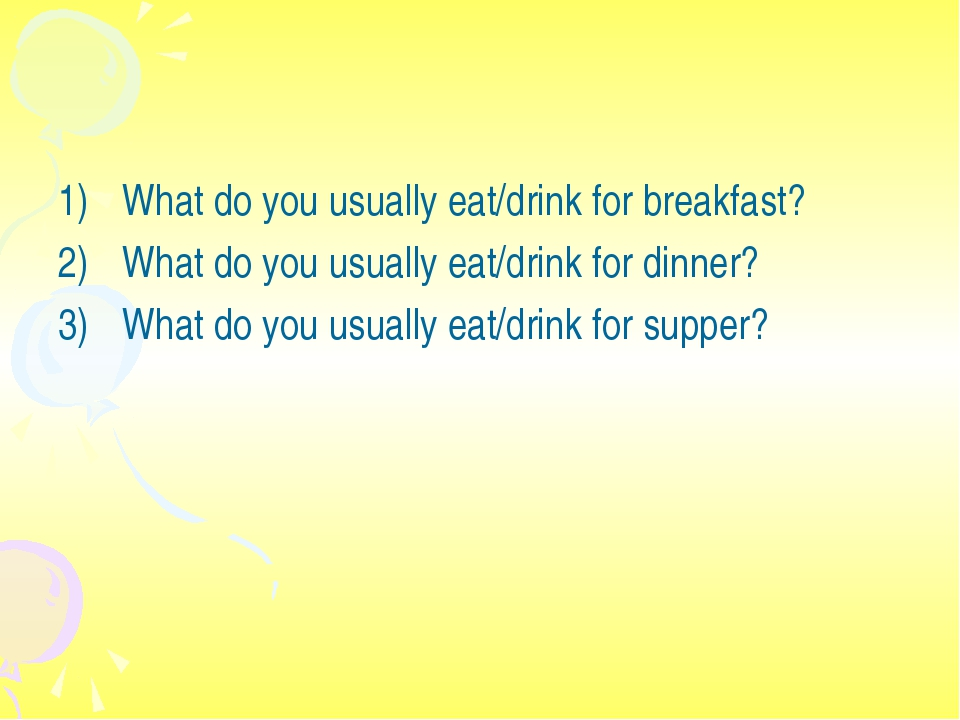 What do you usually eat/drink for breakfast? What do you usually eat/drink fo...
