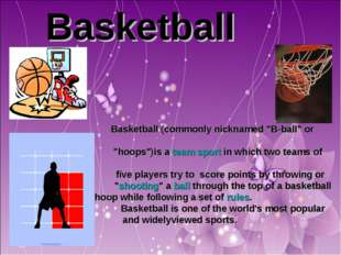 "Basketball Basketball (commonly nicknamed ""B-ball"" or ""hoops"")is a team spor"