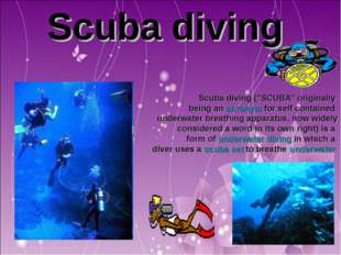 "Scuba diving Scuba diving (""SCUBA"" originally being an acronym for self conta"