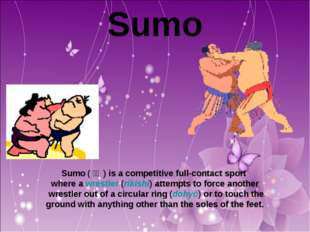Sumo Sumo (相撲 ) is a competitive full-contact sport where a wrestler (rikis