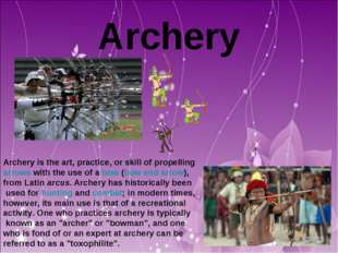 Archery Archery is the art, practice, or skill of propelling arrows with the